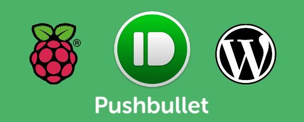Raspberry Pi : WordPress / Raspbian : Recevoir des notifications Pushbullet